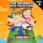 The Journey into the Nether: An Adventure Novel Based on Minecraft: Part 2 | Innovate Media