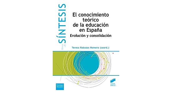 El conocimiento teórico de la educación en España (Libros de Síntesis) eBook: Rabazas Romero, Teresa (coordinadora): Amazon.es: Tienda Kindle