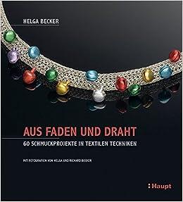 Aus Faden und Draht: 60 Schmuckprojekte in textilen Techniken ...