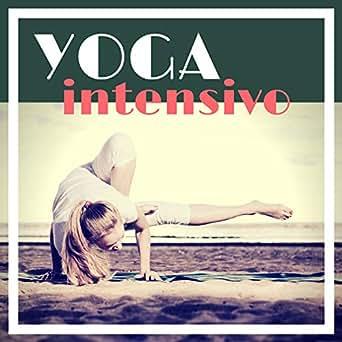 Yoga Intensivo - Música Perfecta para una Sesión Intensa de ...