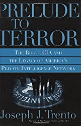 Prelude to Terror: the Rogue CIA, The Legacy of America's Private Intelligence Network                        the Compromising of American Intelligence