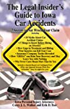 The Legal Insiders Guide to Iowa Car Accidents : 7 Secrets to Not Wreck Your Case, Walker, Corey J. L., 159872777X