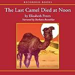 The Last Camel Died at Noon: The Amelia Peabody Series, Book 6 | Elizabeth Peters