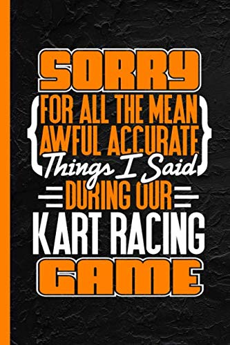 "Sorry For All The Mean Awful Accurate Things I Said During Our Kart Racing Game: Notebook & Journal Or Diary, Wide Ruled Paper (120 Pages, 6x9"")"
