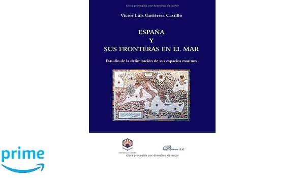 España Y Sus Fronteras En El Mar: Amazon.es: Victor Luis Gutiérrez Castillo: Libros
