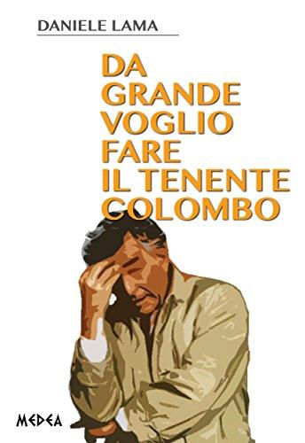 Da grande voglio fare il tenente Colombo (Italian Edition) (Colombo Grand)