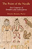 img - for The Point of the Needle: Five Centuries of Samplers and Embroideries - An Exhibition of Needlework at the Dorset County Museum by Dorothy Phelan (2001-11-02) book / textbook / text book