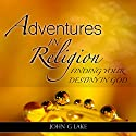 Adventures in Religion: Finding Your Destiny in God Audiobook by John G. Lake Narrated by William Crockett
