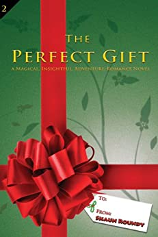 The Perfect Gift : A Magical insightful adventure romance novel. (Courage, Love and the Meaning of Christmas Book 2) by [Roundy, Shaun]