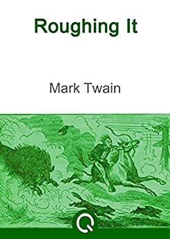 roughing it by mark twain Mark twain asserted that his literary hybrid roughing it was nothing more than a  simple personal narrative, absent any intent to present that.
