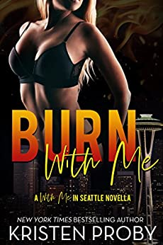 Burn With Me: A With Me In Seattle Novella by [Proby, Kristen]