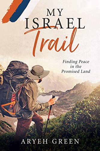 My Israel Trail: Finding Peace in the Promised Land by [Green, Aryeh]