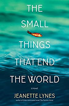 The Small Things that End the World by [Lynes, Jeanette]