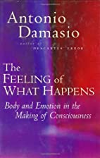 By Antonio Damasio The Feeling of What…