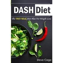 Dash Diet: The 2 Week Diet Plan For Weight Loss (Dash Diet For Beginners, Lower Blood Pressure,Dash Diet Cookbook,Fat Blasting,Prevent Diabetes) (Volume 1)