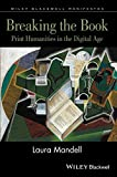 Breaking the Book - Print Humanities in theDigital Age