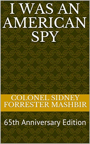 I Was an American Spy: 65th Anniversary Edition by [Mashbir, Colonel Sidney Forrester]