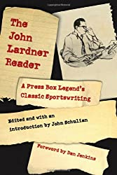 The John Lardner Reader: A Press Box Legend's Classic Sportswriting