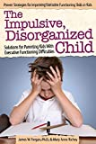 img - for The Impulsive, Disorganized Child: Solutions for Parenting Kids with Executive Functioning Difficulties book / textbook / text book