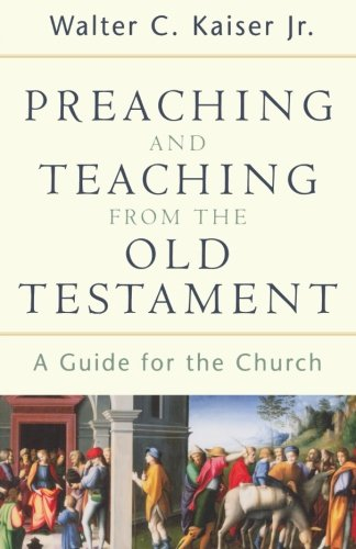 Preaching and Teaching from the Old Testament [Walter C. Jr. Kaiser] (Tapa Blanda)