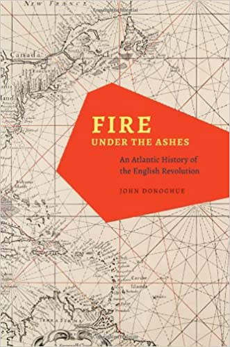Fire under the ashes an atlantic history of the english revolution fire under the ashes an atlantic history of the english revolution john donoghue 9780226157658 amazon books fandeluxe Choice Image