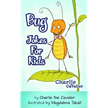 Bug Jokes for Kids: (FREE Puppet Download Included!): Hilarious Jokes (Best Clean Joke Books for Kids) (Charlie the Cavalier Best Joke Books) (Charlie the Cavalier Joke Books Book 12)