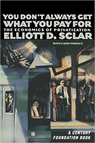 You Don't Always Get What You Pay For: The Economics of Privatization (A Century Foundation Book)