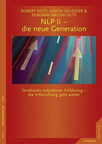 NLP II - die neue Generation: Strukturen subjektiver Erfahrung - die Erforschung geht weiter