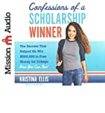 [(Confessions of a Scholarship Winner: The Secrets That Helped Me Win $500,000 in Free Money for College- How You Can Too!)] [Author: Kristina Ellis] published on (December, 2014)