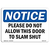 OSHA Notice Signs - Please Do Not Allow This Door to Slam Shut | Choose from: Aluminum, Rigid Plastic Or Vinyl Label Decal | Protect Your Business, Work Site, Warehouse | Made in The USA