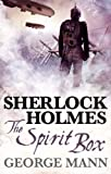 Sherlock Holmes: The Spirit Box by George Mann