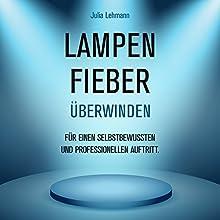 Lampenfieber überwinden: für einen selbstbewussten und professionellen Auftritt. Hörbuch von Julia Lehmann Gesprochen von: Alexandra Leise
