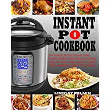 INSTANT POT COOKBOOK: The Essential Electric Pressure Cooker Recipes Cookbook with Delicious & Healthy Meals for Smart People (Electric Pressure Cooker Cookbook) (Instant Pot Cookbook)
