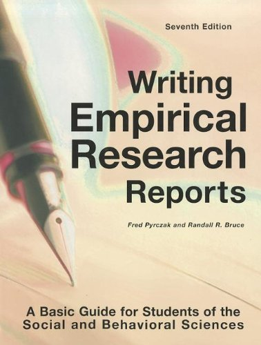 By Fred Pyrczak, Randall R. Bruce: Writing Empirical Research Reports: A Basic Guide for Students of the Social and Behavioral Sciences Seventh (7th) Edition