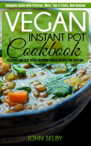Vegan instant pot cookbook delicious and easy vegan pressure vegan instant pot cookbook delicious and easy vegan pressure cooker recipes for everyone forumfinder Images