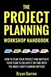 The Project Planning Workshop Handbook: How to Plan your Project  and Motivate your Team to Deliver it On Time Using the Index Card Planning Method