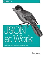 JSON at Work: Practical Data Integration for the Web Front Cover