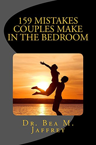159 Mistakes Couples Make In The Bedroom: And How To Avoid Them