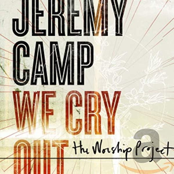 Camp Jeremy We Cry Out The Worship Project Amazon Com Music
