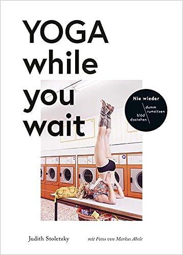Yoga While You Wait Amazon De Judith Stoletzky Text Markus