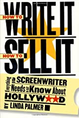 How to Write It, How to Sell It: Everything a Screenwriter Needs to Know About Hollywood Paperback