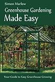 Greenhouse Gardening Made Easy, Simon Marlow, 147506750X