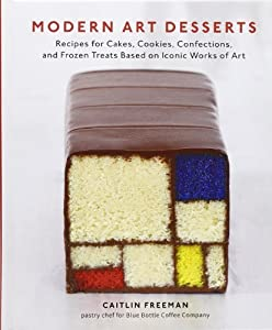 Modern Art Desserts: Recipes for Cakes, Cookies, Confections, and Frozen Treats Based on Iconic Works of Art by Caitlin Freeman (2013-04-16)