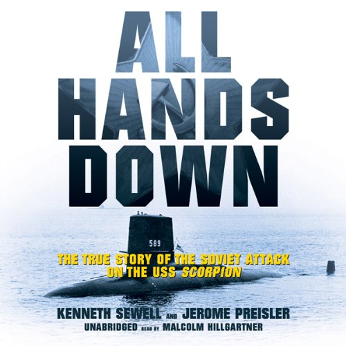 All Hands Down: The True Story of the Soviet Attack on the USS Scorpion by Blackstone Audio, Inc.
