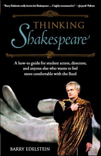 Thinking Shakespeare: A How-to Guide For Student Actors, Directors, And Anyone Else Who Wants To Feel More Comfortable With The Bard