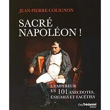 SACRÉ NAPOLÉON : L'EMPEREUR EN 101 ANECDOTES, ÉNIGMES ET FACÉTIES