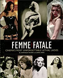 Femme Fatale: Cinema's Most Unforgettable Lethal Ladies