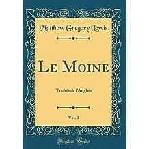 Le Moine, Vol. 3: Traduit de L'Anglais (Classic Reprint)