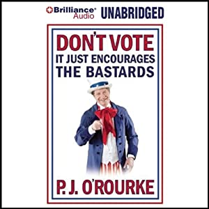 Don't Vote - It Just Encourages the Bastards Hörbuch