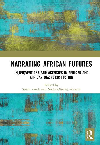 Narrating African FutureS: In(ter)ventions and Agencies in African and African diasporic fiction